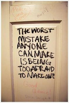 The worst mistake anyone can make is being too afraid to make one.