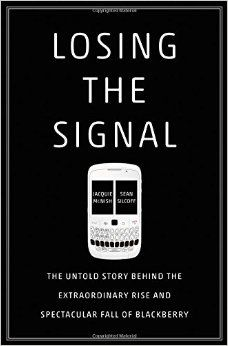 Losing the Signal: The Untold Story Behind the Extraordinary Rise and Spectacular Fall of BlackBerry: Jacquie McNish, Sean Silcoff: 9781250060174: Amazon.com: Books