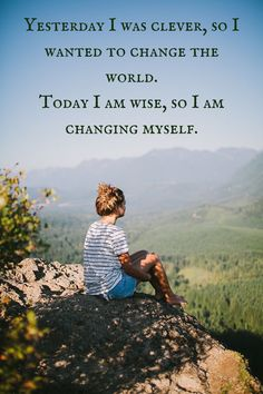 """""""Yesterday I was clever, so I wanted to change the world. Today I am wise, so I am changing myself."""" ― Rumi. Click on this image to see the biggest collection of famous quotes on the net!"""