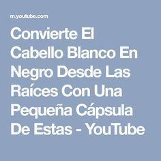 Convierte El Cabello Blanco En Negro Desde Las Raíces Con Una Pequeña Cápsula De Estas - YouTube