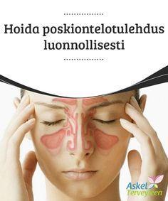 Hoida poskiontelotulehdus luonnollisesti #Poskiontelotulehdus voi aiheuttaa päänsärkyä ja nenän #tukkoisuutta. Jos haluat oppia hoitamaan tulehdukset #luonnollisesti, seuraa tämän artikkelin ohjeita. #Luontaishoidot