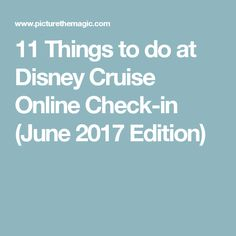 11 Things to do at Disney Cruise Online Check-in (June 2017 Edition)