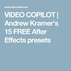 VIDEO COPILOT    Andrew Kramer's 15 FREE After Effects presets