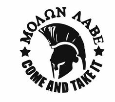 Check out this item in my Etsy shop https://www.etsy.com/listing/242567472/molon-labe-spartan-helmet-decal-spartan