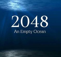 Our oceans will be empty by 2048. Take a moment to think about that. Are we really going to let that happen?