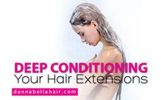 Tips, tricks and insight on deep conditioning your hair extensions.
