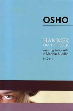 Hammer on the Rock: Evening Talks with a Modern Buddha:   This a dairy of intimate meetings between people of all ages and from all walks of life  with a modern buddha. Osho Here is his responses to their questions on everything from work and relationships to sex, death, and meditation. This book is full of playful tools to heighten our awareness so that we can both deal with the challenges of everyday life and experience what lies beyond our questioning minds.