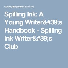 Spilling Ink: A Young Writer's Handbook - Spilling Ink Writer's Club