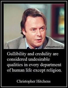 Christopher Hitchens reminding us that gullibility is undesirable in most contexts