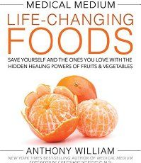 Medical Medium Life-Changing Foods: Save Yourself and the Ones You Love with the…