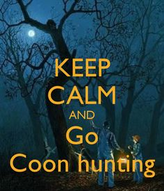 You'll never be stressed while coon hunting.