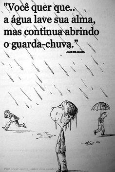 """""""Você quer que a água lave sua alma, mas continua abrindo o guarda-chuva.""""  #Tirinhas #FrasesAmCo"""