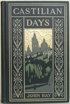 Castilian Days by John Hay, Boston: Houghton, Mifflin and Company, 1906 - Beautiful Antique Books