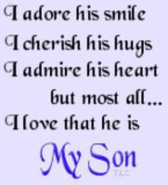 "Since I never had a son, I'd like one that says this about ""My Grandson"".  I sure do adore, cherish, admire and love him!  God bless you, Robbie Dalrymple!"