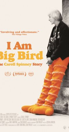 Directed by Dave LaMattina, Chad N. Walker.  With Caroll Spinney, Jim Henson, Frank Oz, Debra Spinney. Caroll Spinney has been Sesame Street's Big Bird and Oscar the Grouch since 1969; at 78-years-old, he has no intention of stopping.