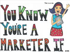 You know you're a marketer if...
