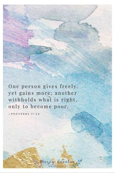 One person gives freely, yet gains more; another withholds what is right, only to become poor. Proverbs 11:24, Mercy Creates, Bible Verses about giving, Scripture about what to do with your money, Bible verses about generosity, Bible verses about what to do with your money, Verses about selfishness #MercyCreates #BibleVerse #christianart #Scripture #Scriptures #Bible #BibleStudy #BibleVerses #BibleQuotes #GodsWord #Christianity #WatercolorScripture #VerseArt #BibleArt #ScriptureArt #FaithArt Scripture Art, Bible Art, Bible Quotes, Scriptures, Bible Verses, Encouraging Verses, Proverbs 11, What Are Rights, Weaving Art