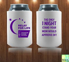 "Customized Relay For Life Koozies - ""The only 1 night stand your mom would approve of!"" American Cancer Society"