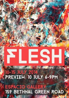 Flesh Exhibition 10-15 July 2014 Preview: 10 July 6-9pm   Espacio Gallery 159 Bethnal Green Road