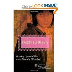 Daughters of Madness: Growing Up and Older with a Mentally Ill Mother (Women's Psychology) by Susan Nathiel.  For adult children of abusive mothers.