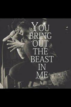"""""""tu sacas la bestia dentro de mí"""""""