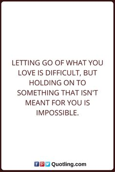 Let Go Quotes Letting go of what you love is difficult, but holding on to something that isn't meant for you is impossible. Letting Go Quotes, Go For It Quotes, Hold On, Let It Be, Love, Math, Amor, Let Go Quotes, Naruto Sad