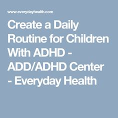 Create a Daily Routine for Children With ADHD - ADD/ADHD Center - Everyday Health