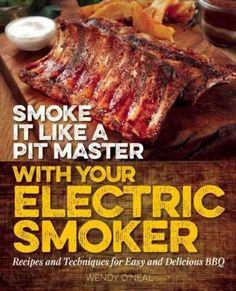 Masterbuilt Smoker Cookbook: A BBQ Smoking Guide & 100 Electric Smoker Recipes (Masterbuilt Smoker Series ) (Volume - How To Books Smoker Cookbook, Smoker Cooking, Food Smoker, Bbq Cookbook, Cooking Steak, Cooking Salmon, Grilling Recipes, Seafood Recipes, Meat Recipes
