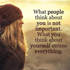 What people think about you is not important. What you think about yourself means everything quotes life self love quote for the day inspirational messages motivational messages True Quotes, Great Quotes, Quotes To Live By, Motivational Quotes, Inspirational Quotes, Awesome Quotes, Change Quotes, Moving On Quotes, Abraham Hicks