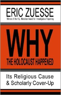 Why the Holocaust Happened : Its Religious Cause & Scholarly Cover-Up: Eric Zuesse: 9781931055123: Amazon.com: Books