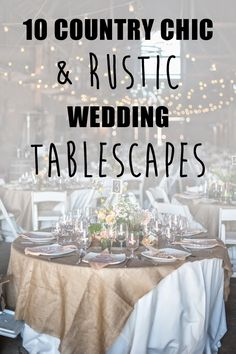 10 of our favorite country chic and rustic wedding tablescapes including some traditional staples like mason jars and burlap to some unexpected additions like printed tablecloths and antlers. See them all at http://blog.myweddingreceptionideas.com/2014/06/10-country-chic-rustic-wedding.html