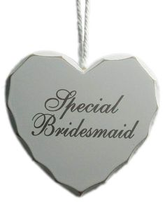 Hanging Heart – 'Special Bridesmaid' A lovely shabby chic keepsake, gift or decoration reading 'Special Bridesmaid'.  Size – H 11cm