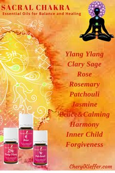 SACRAL CHAKRA – Center of sexuality, emotion and creativity   Singles Ylang Ylang Clary Sage Rose Rosemary Patchouli Jasmine Blends Peace & Calming Harmony Inner Child Forgiveness Apply slightly below navel