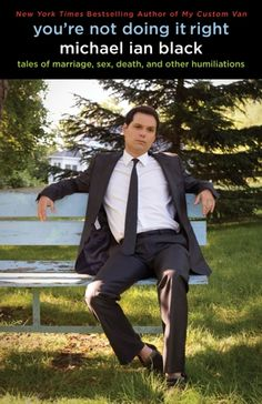 """You're Not Doing It Right"" : Michael Ian Black"