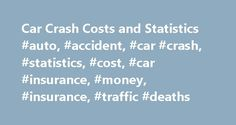 Car Crash Costs and Statistics #auto, #accident, #car #crash, #statistics, #cost, #car #insurance, #money, #insurance, #traffic #deaths http://liberia.remmont.com/car-crash-costs-and-statistics-auto-accident-car-crash-statistics-cost-car-insurance-money-insurance-traffic-deaths/  # Cost of Auto Crashes & Statistics The highest price we pay for car crashes is in the loss of human lives, however society also bears the brunt of the many costs associated with motor vehicle accidents. According…