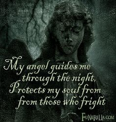 My angel guides me through the night,  Protects my soul from these who fright.