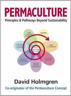 Permaculture Principles & Pathways Beyond Sustainability by David Holmgren,