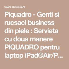 Piquadro - Genti si rucsaci business din piele : Servieta cu doua manere PIQUADRO pentru laptop iPad®Air/Pro 9,7 CA3147S90N