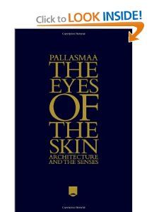 The Eyes of the Skin: Architecture and the Senses by Juhani Pallasmaa