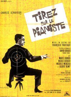 O Tiro no Pianista (Tirez Sur Le Pianiste - 1960) Um Truffaut policial. O pianista é Charles Aznavour. Como em quase todos os primeiros filmes da nouvelle vague francesa, o diabo mora no desfecho.