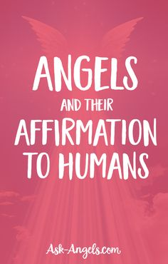 Angels and their Affirmation to Humans