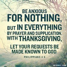 Be anxious about nothing....