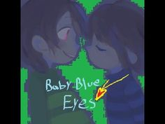 Chara x Frisk - Baby Blue Eyes ~Requested By: Benedetta Gnocchi~