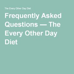 frequently asked questions the every other day diet