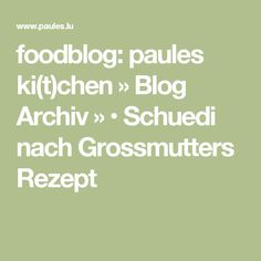 foodblog: paules ki(t)chen » Blog Archiv » • Schuedi nach Grossmutters Rezept