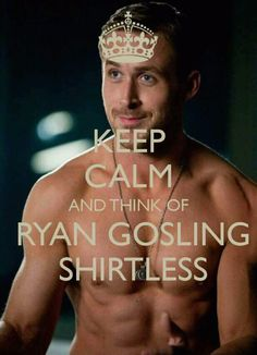 Keep calm... Ryan Gosling @Britni Churnside Jessup Churnside Jessup Churnside Jessup Churnside Jessup Churnside Jessup Churnside Jessup