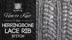 How to Knit the Herringbone Lace Rib Stitch. This stitch is a delicate looking version of a traditional rib stitch. The herringbone lace rib would be great for scarves, wraps and purses!
