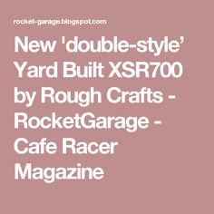 New 'double-style' Yard Built XSR700 by Rough Crafts - RocketGarage - Cafe Racer Magazine