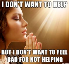 Atheism, Religion, God is Imaginary, Prayer. I don't want to help but I don't want to feel bad for not helping.