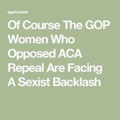 Of Course The GOP Women Who Opposed ACA Repeal Are Facing A Sexist Backlash